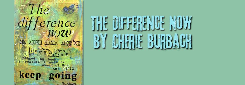The Difference Now by Cherie Burbach